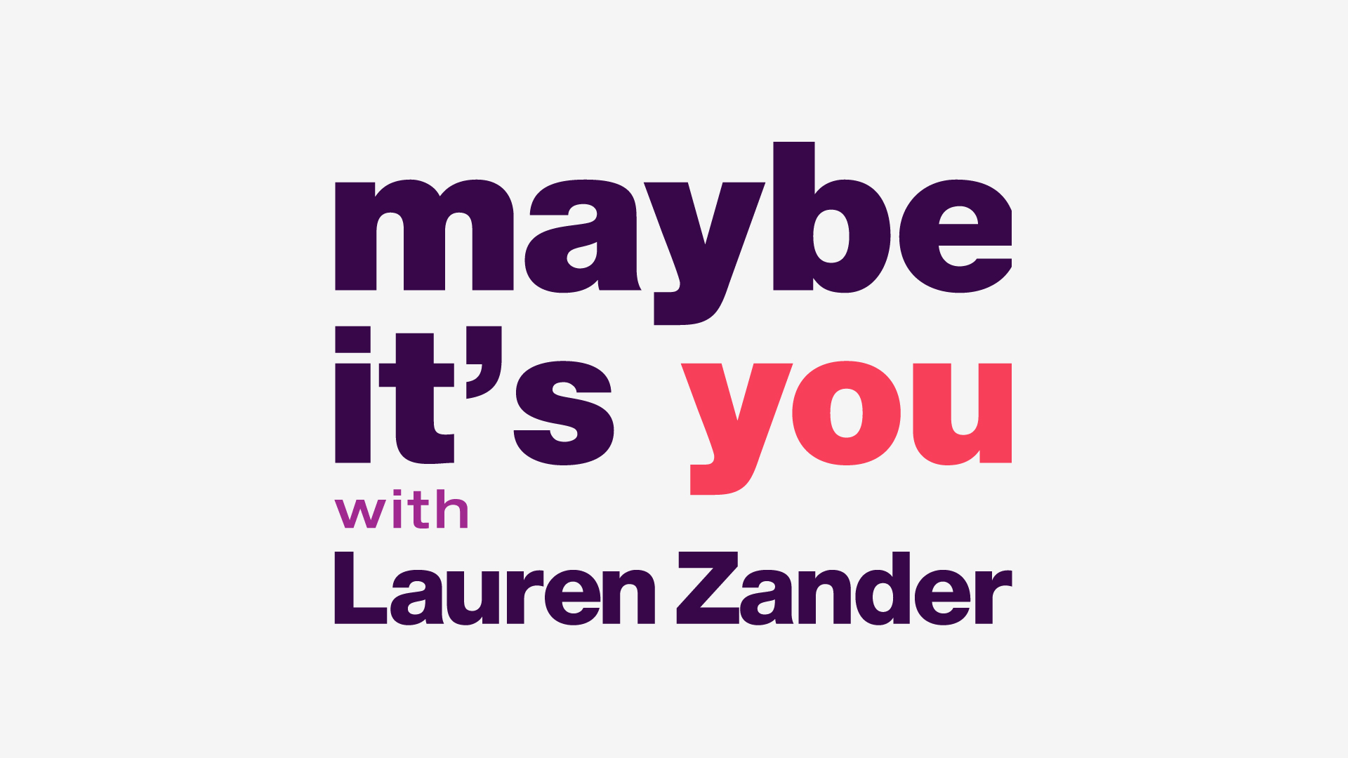Maybe It's You with Lauren Zander