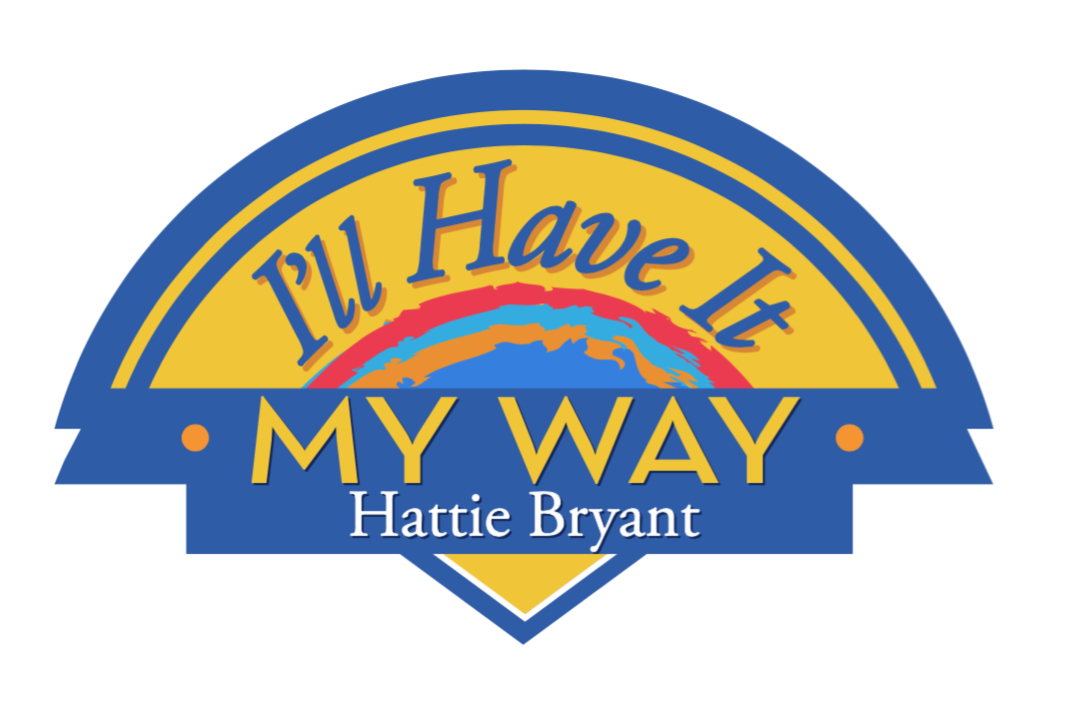 I'll Have It My Way with Hattie Bryant