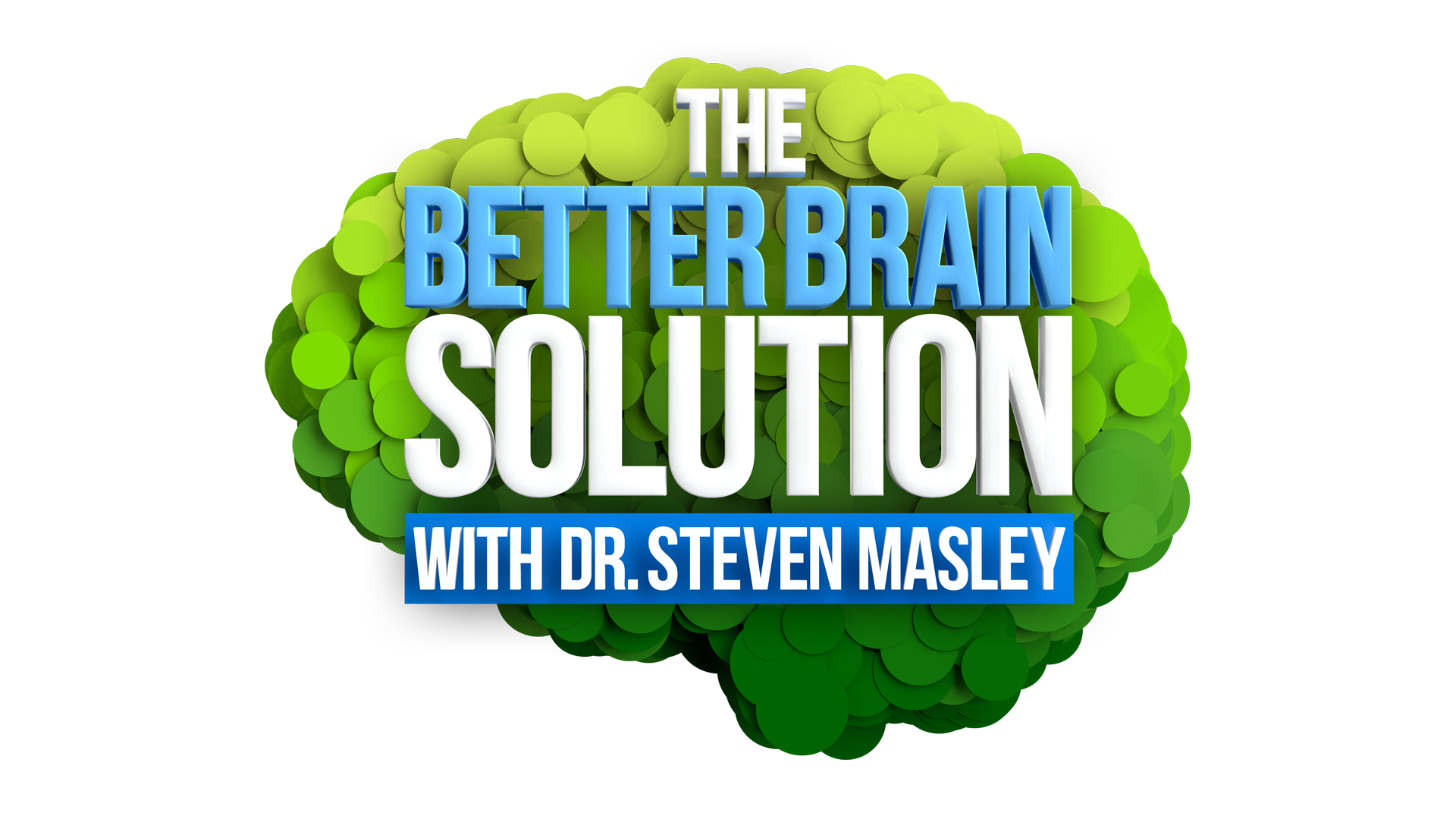 Better Brain Solution with Steven Masley, MD, The
