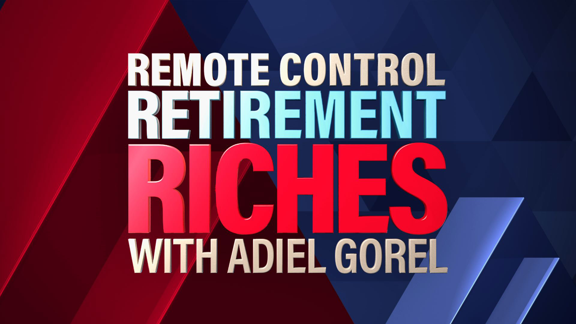 Remote Control Retirement Riches with Adiel Gorel