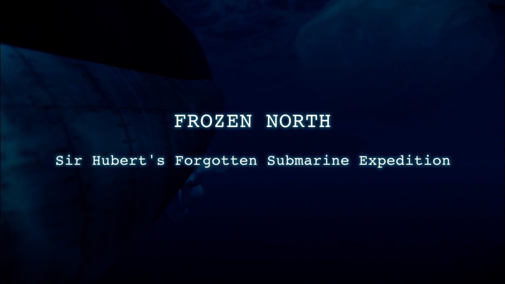 Frozen North: Sir Hubert's Forgotten Submarine Expedition
