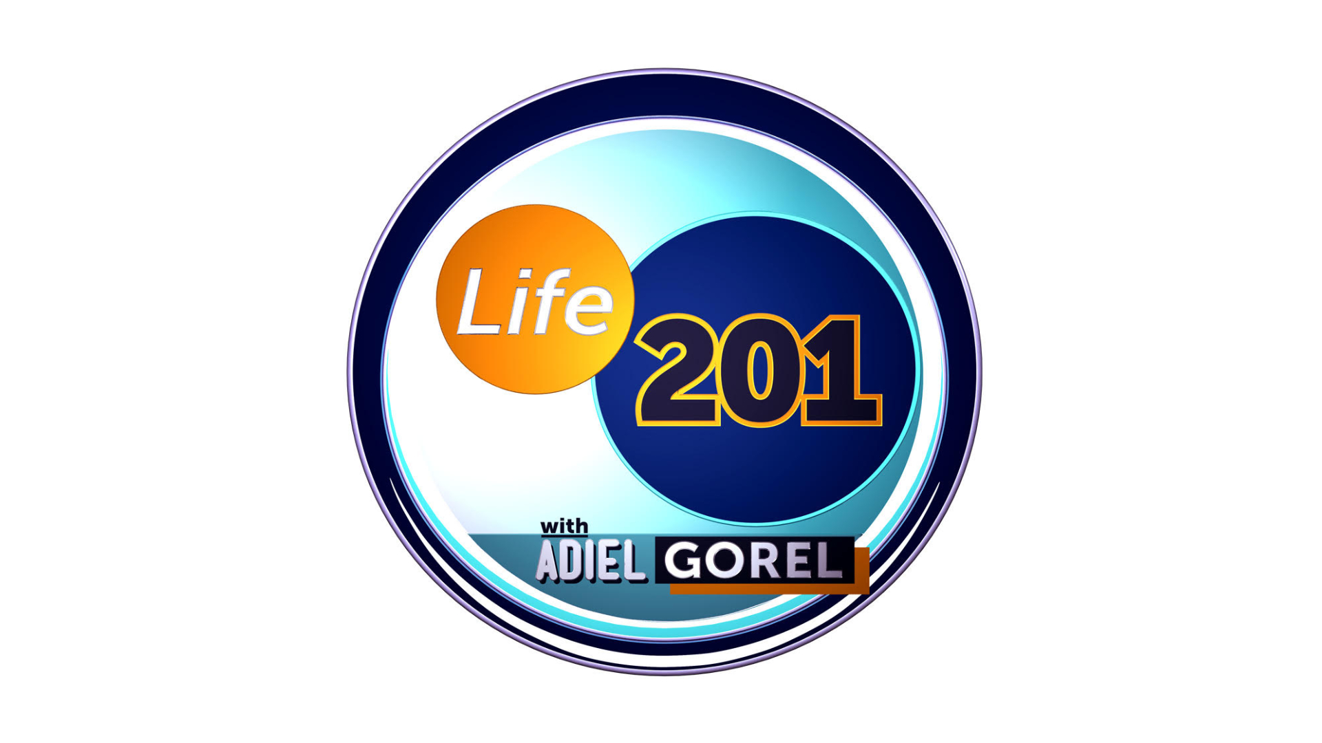 Life 201 with Adiel Gorel